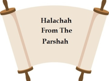 Halachah from the Parshah Class